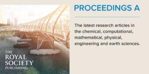 Časopis Proceedings A vydávaný Královskou společností publikuje články z oblasti výzkumu chemie, výpočetní techniky, matematiky, fyziky, inženýrství a věd o Zemi.